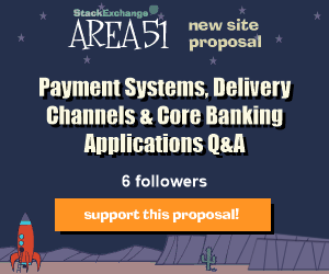 Stack Exchange Q&A site proposal: Payment Systems, Delivery Channels & Core Banking Applications