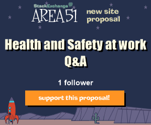 Stack Exchange Q&A site proposal: Health and Safety at work