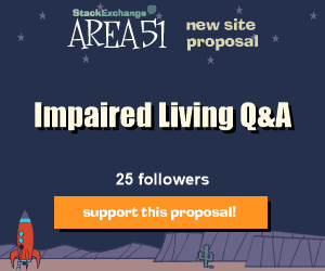 Stack Exchange Q&A site proposal: Impaired Living