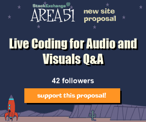 Stack Exchange Q&A site proposal: Live Coding for Audio and Visuals