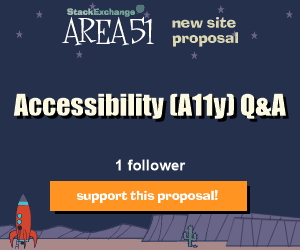 Stack Exchange Q&A site proposal: Ask A11y