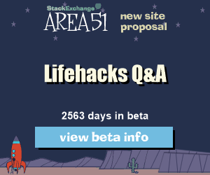 Stack Exchange Q&A site proposal: Lifehacks