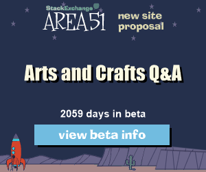 Stack Exchange Q&A site proposal: Arts and Crafts