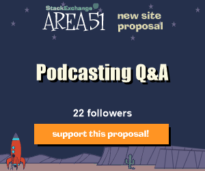Stack Exchange Q&A site proposal: Podcasting